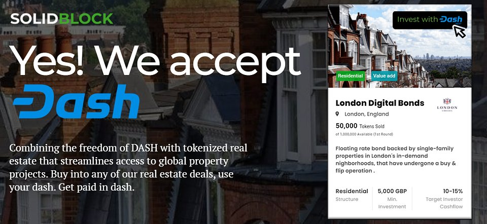 Buy tokenized real estate with Dash and get paid in Dash at: https://www.londondigitalbond.com/dash/