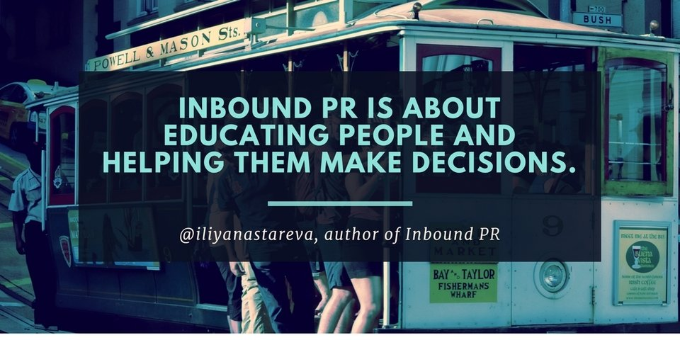 Inbound PR is about educating people and helping them make decisions.jpg