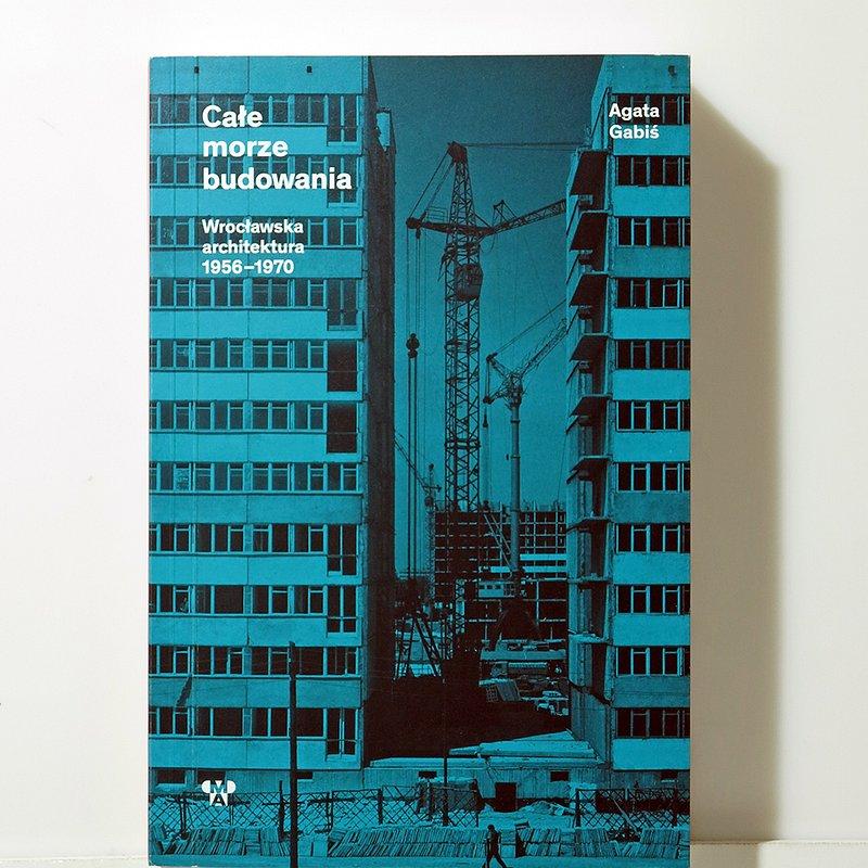 książka Agaty Gabiś Całe morze budowania, fot. materiały prasowe Muzeum Architektury (5).jpg