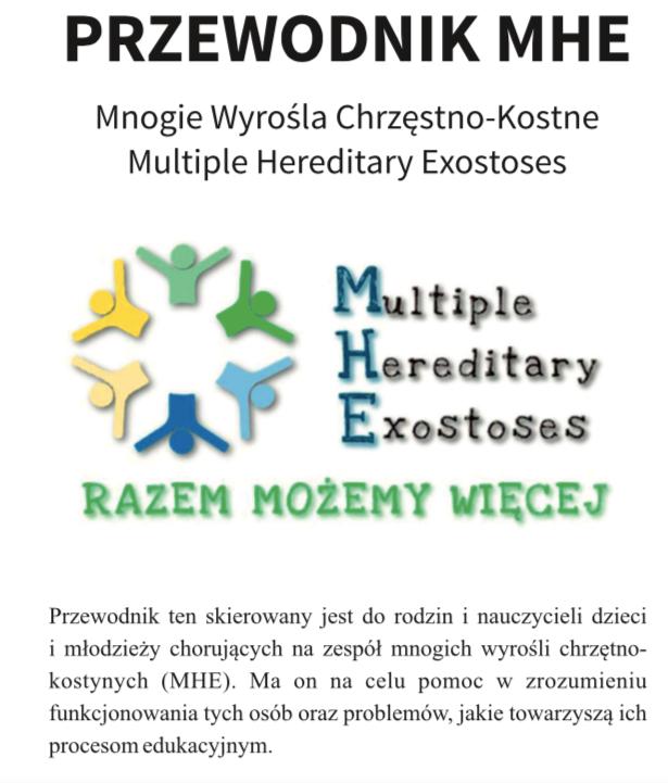 Przewodnik MHE dostępny jest na stronie Stowarzyszenia Pomocy Chorym z Zespołem Mnogich Wyrośli Chrzęstno-Kostnych pod adresem: https://stowarzyszenie-mhe.pl/index.php/co-to-jest-mhe-2/