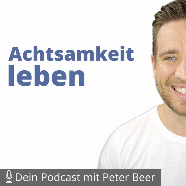 Podcast Cover_Achtsamkeit Leben - Dein Podcast mit Peter Beer.jpeg