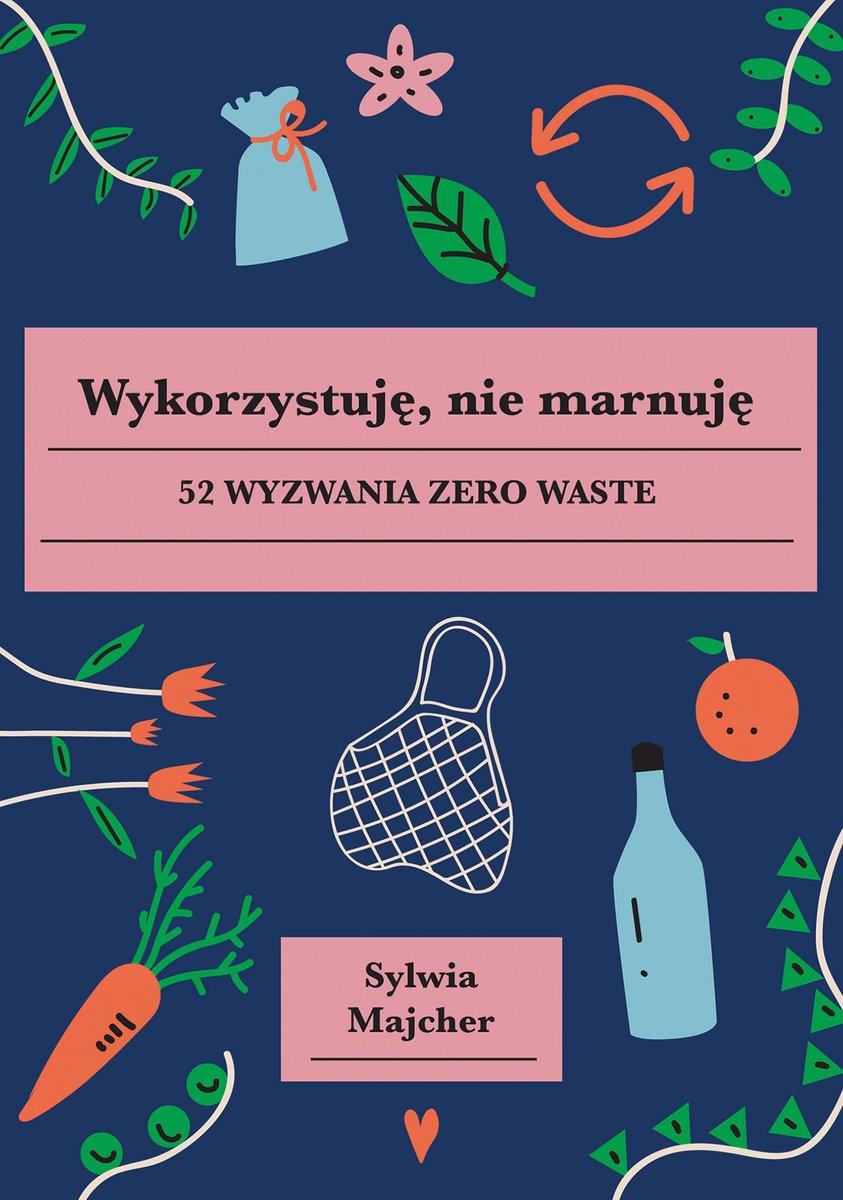 Wykorzystuję, nie marnuję. 52 wyzwania zero waste 21,94 zł.jpg
