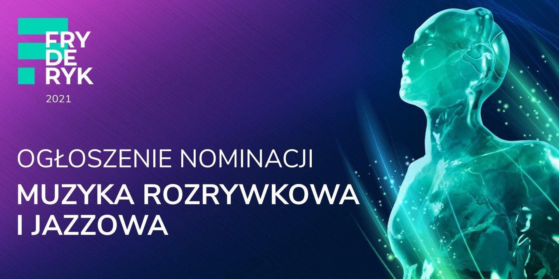 Nominowani do Fryderyków 2021 w kategoriach muzyki rozrywkowej i jazzowej!