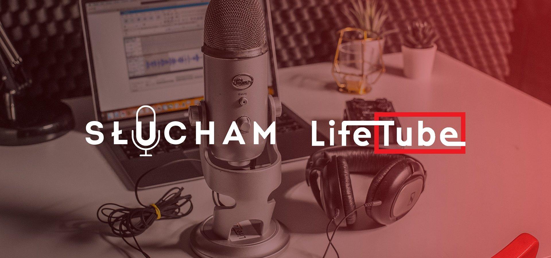 LifeTube i SŁUCHAM strategicznymi partnerami - stworzą pierwszą sieć dla podcasterów