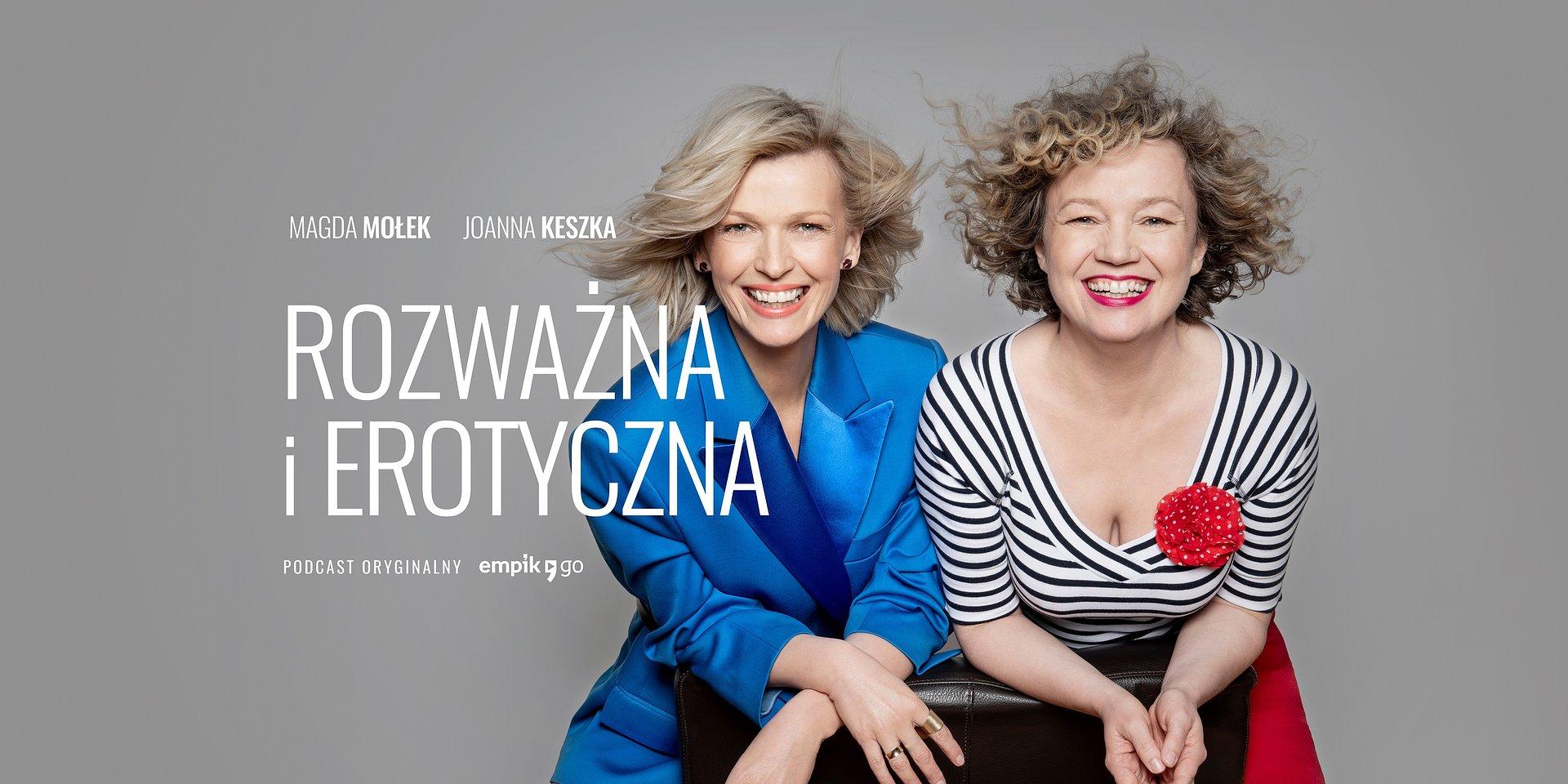 Każda z nas jest Rozważna i Erotyczna! Magda Mołek i Joanna Keszka z podcastem o kobiecej zmysłowości, wolności i przyjemności