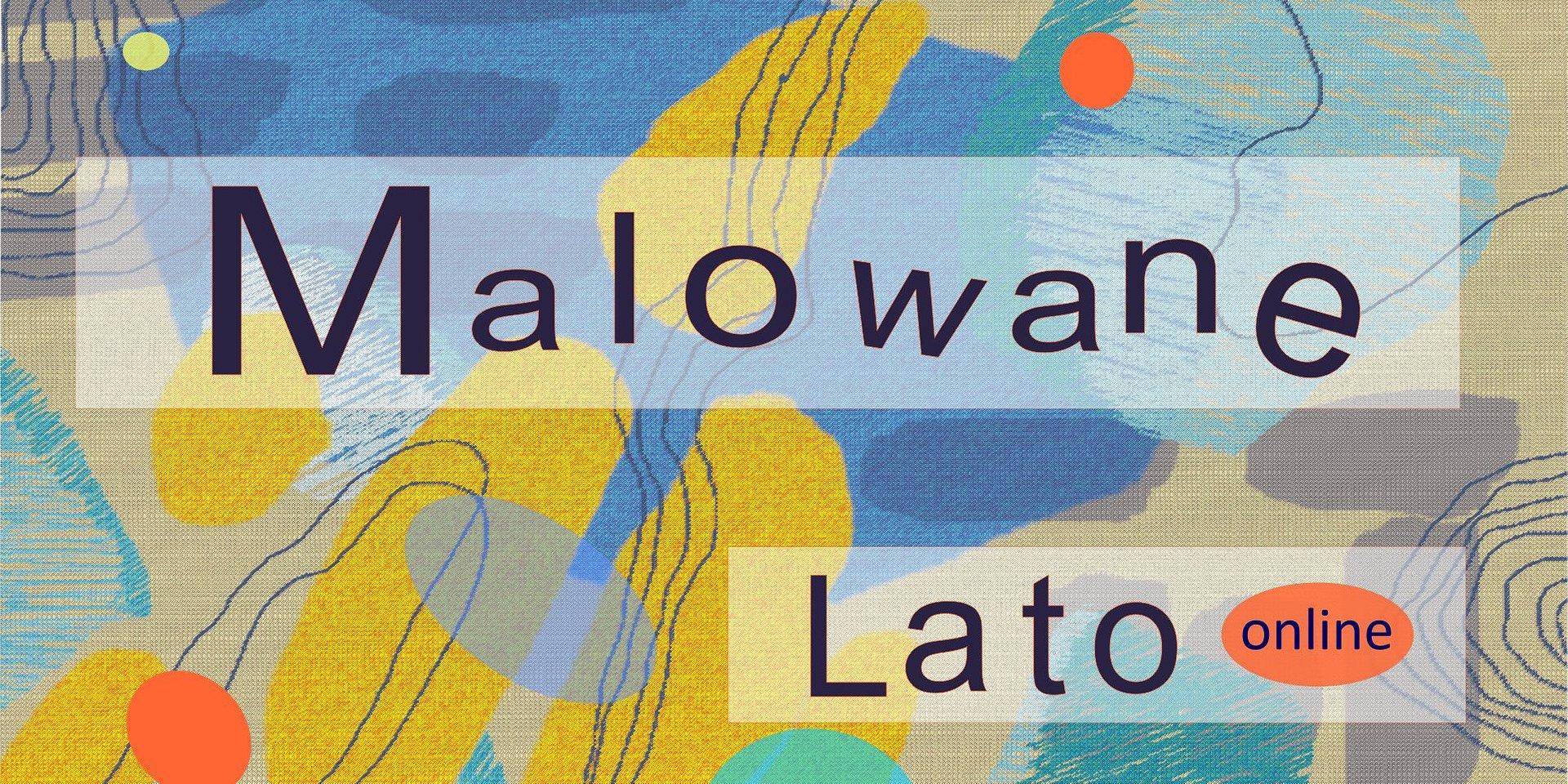 """""""Malowane Lato"""" - warsztaty plastyczne on-line"""
