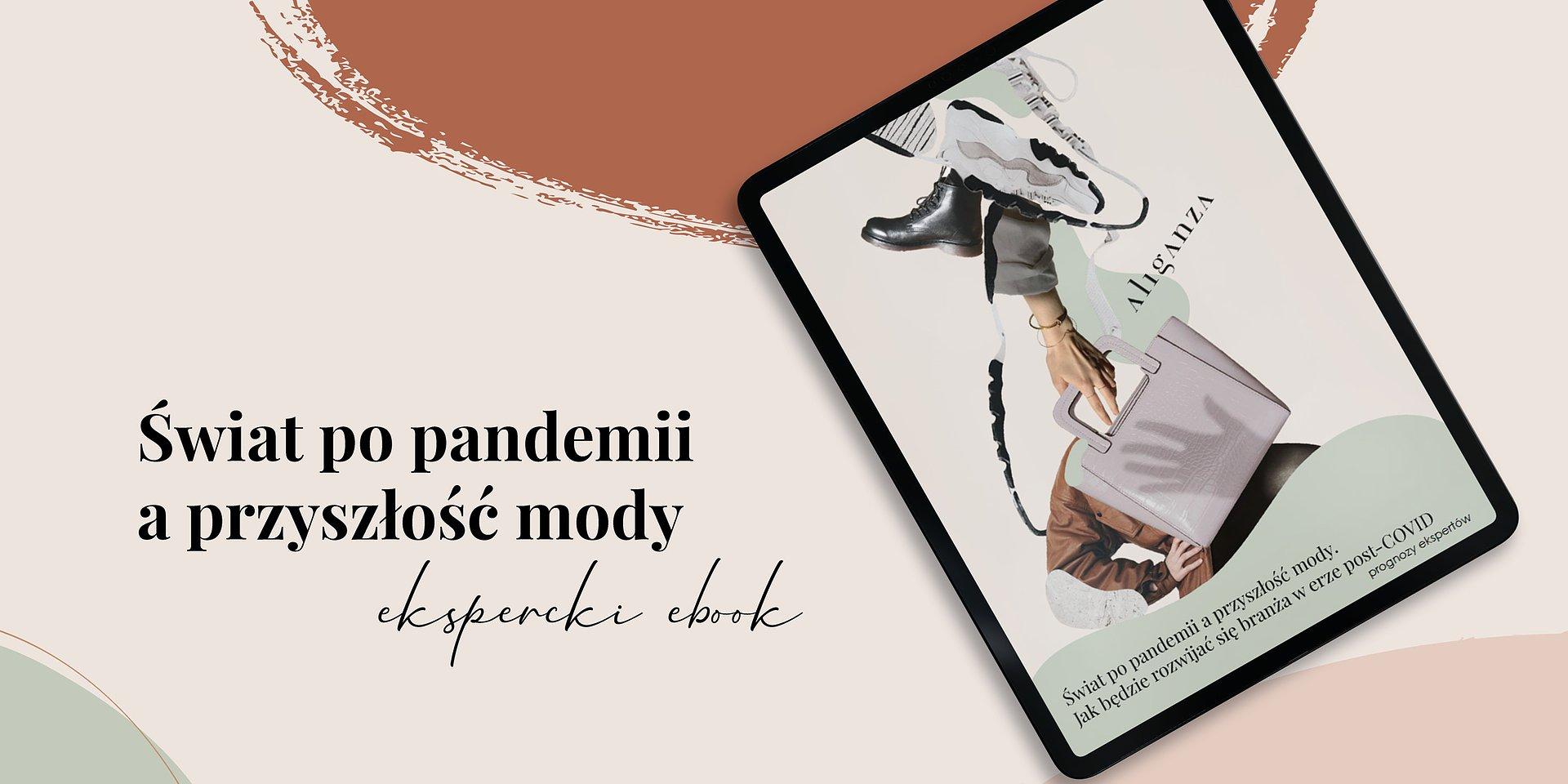 """""""Świat po pandemii a przyszłość mody. Jak będzie rozwijać się branża w erze post COVID - prognozy ekspertów"""" – ekspercki ebook agencji Aliganza"""