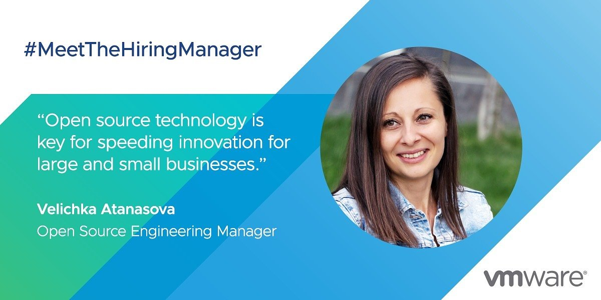 VMware Hiring Manager: Velichka Atanasova, Open Source Engineering Manager