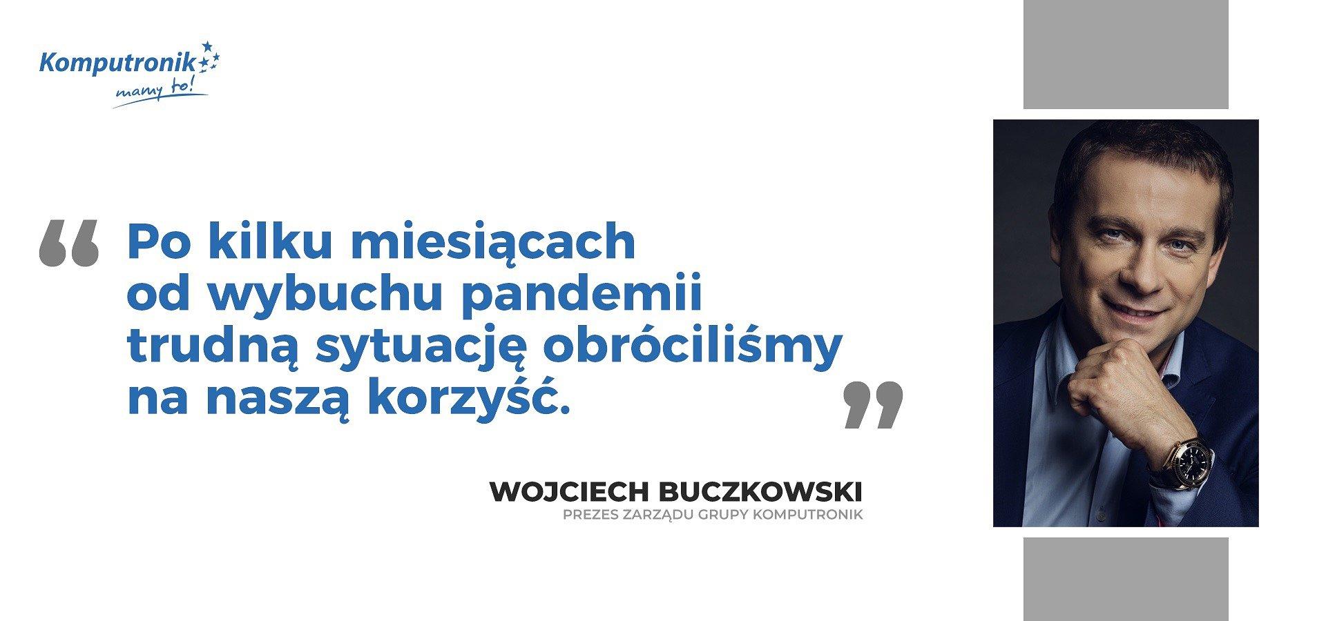 """Wojciech Buczkowski: """"Po kilku miesiącach od wybuchu pandemii trudną sytuację obróciliśmy na naszą korzyść"""""""