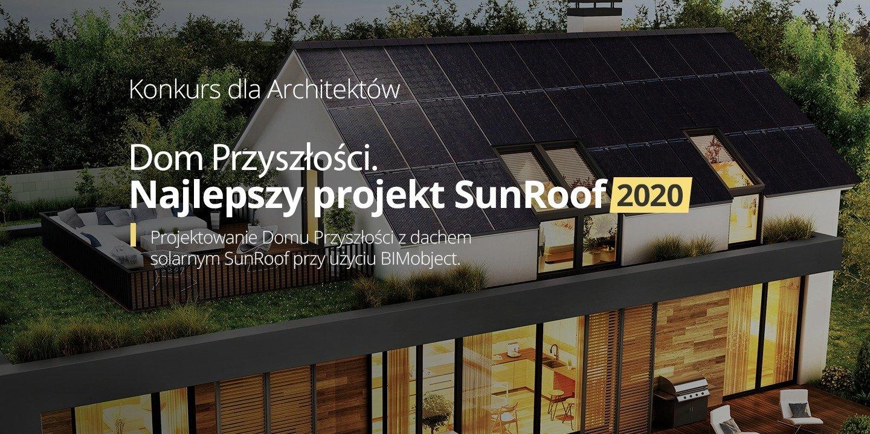 Dom Przyszłości. Najlepszy projekt SunRoof 2020 - nowy, międzynarodowy konkurs dla architektów wystartował