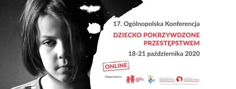 """17. Ogólnopolska Konferencja """"Dziecko Pokrzywdzone Przestępstwem"""" tym razem w formule online16/10/2020"""