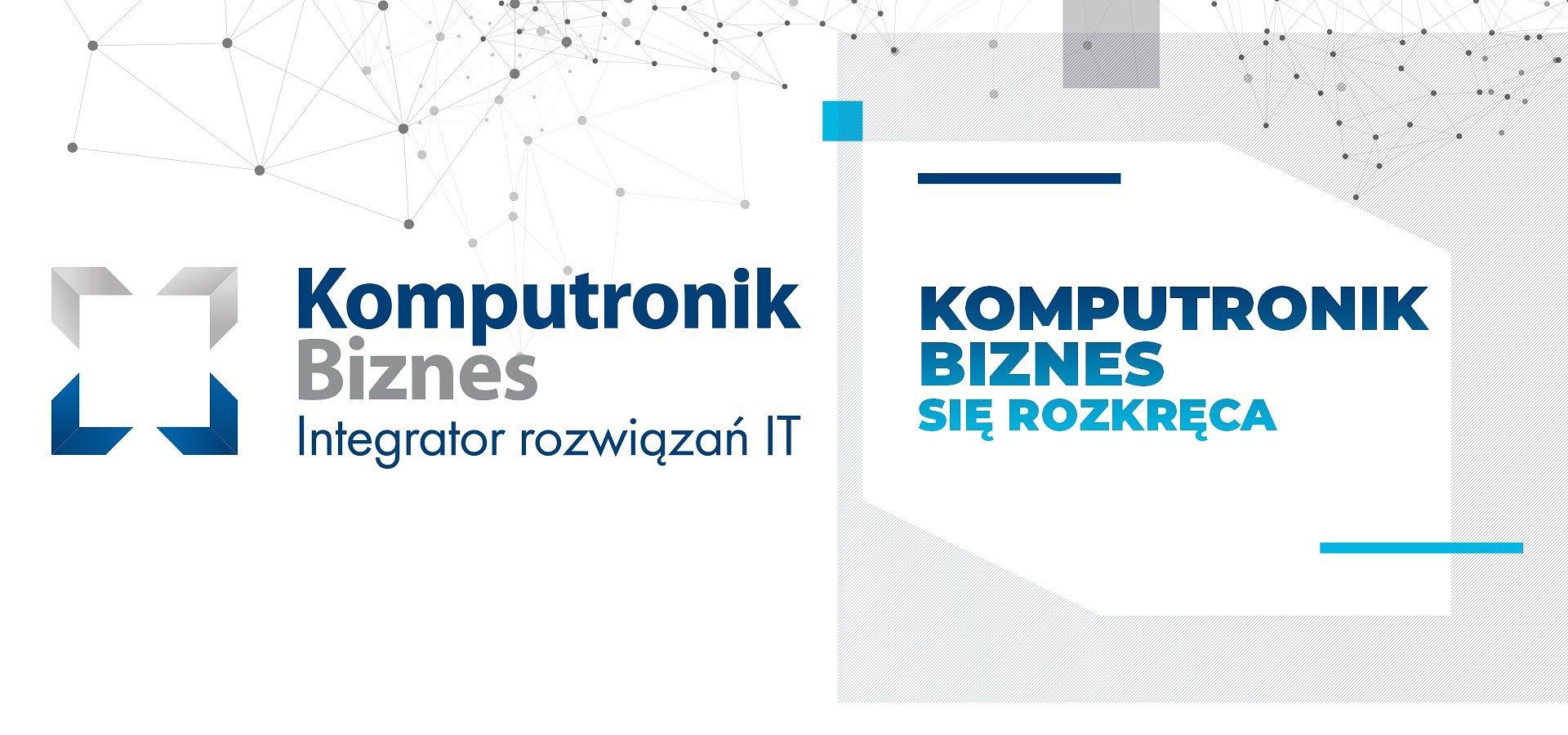 Komputronik Biznes poprawia pozycję na rynku i pozyskuje nowych klientów