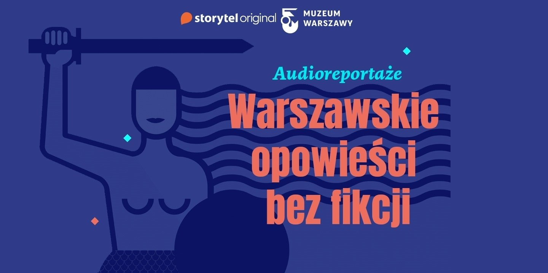 Gdyby eksponaty mogły mówić… Zbiory Muzeum Warszawy bohaterami audioreportaży!