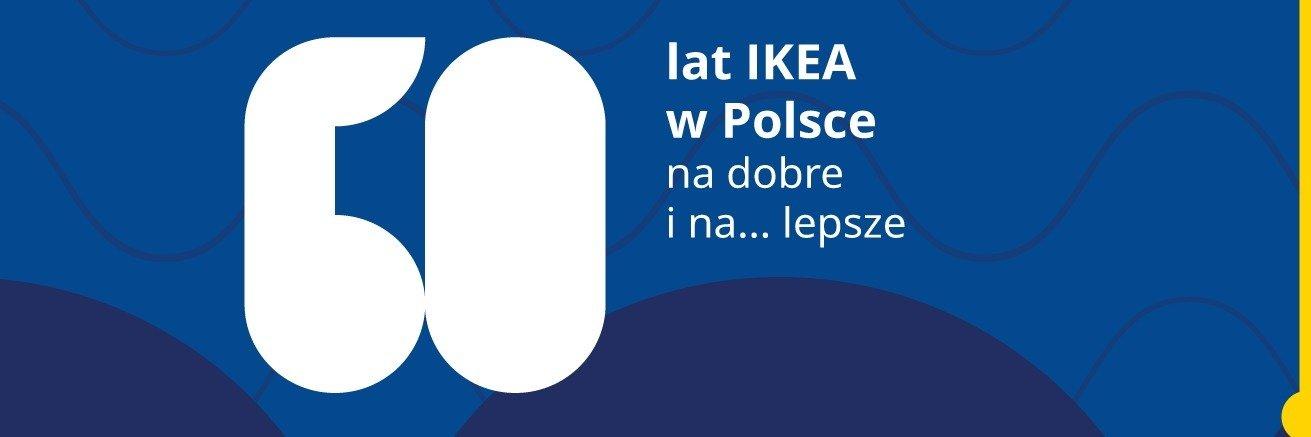 Sześćdziesiąt lat IKEA w Polsce. Na dobre i na… lepsze