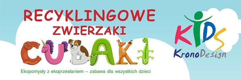 """""""Recyklingowe Zwierzaki Cudaki"""" - zabawa dla dzieci pracowników Kronospan"""
