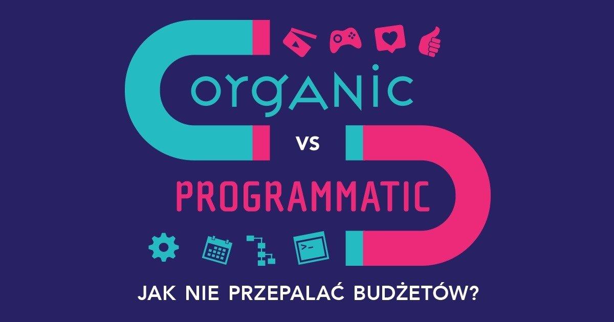 Organic vs programmatic - jak nie przepalać budżetów? Bezpłatny webinar.