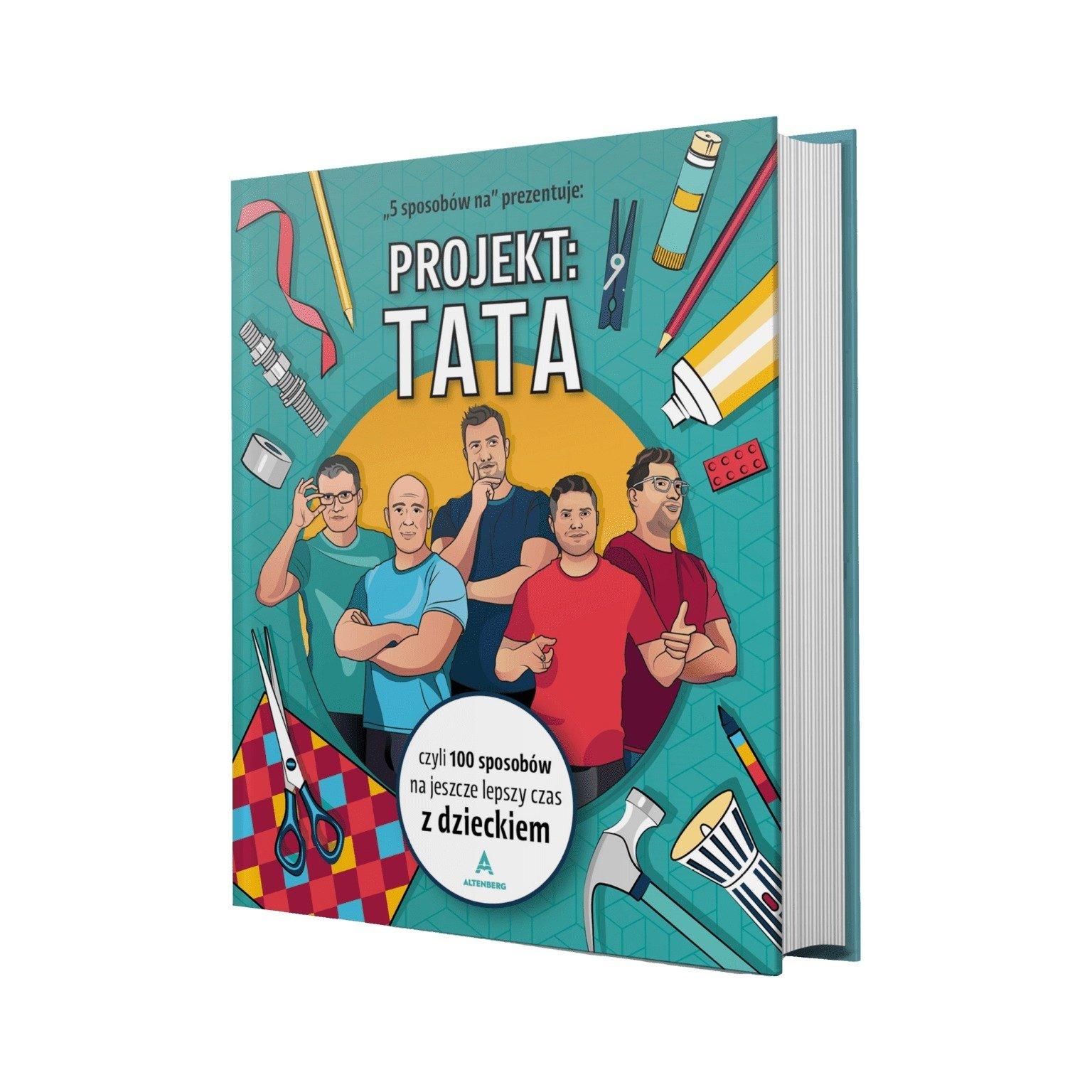 Projekt: Tata, czyli 100 sposobów na jeszcze lepszy czas z dzieckiem