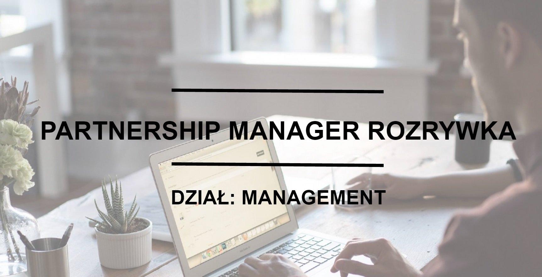Poszukiwany/ Poszukiwana:  Partnership Manager Rozrywka!
