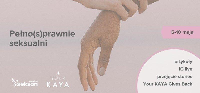 """Fundacja Avalon i Your KAYA ruszają z akcją edukacyjną """"Pełno(s)prawnie seksualni"""""""