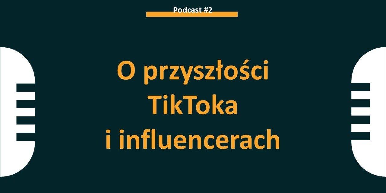 O przyszłości TikToka i influencerach