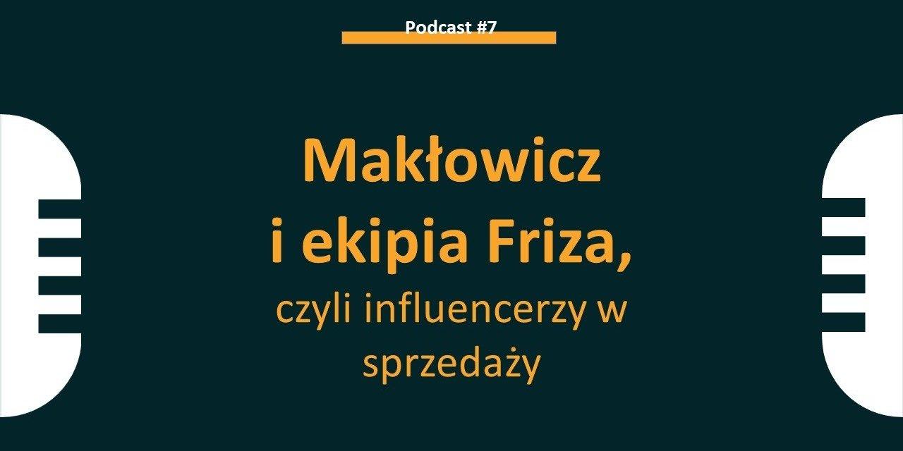 Influencerzy w sprzedaży, czyli Makłowicz i ekipa Friza
