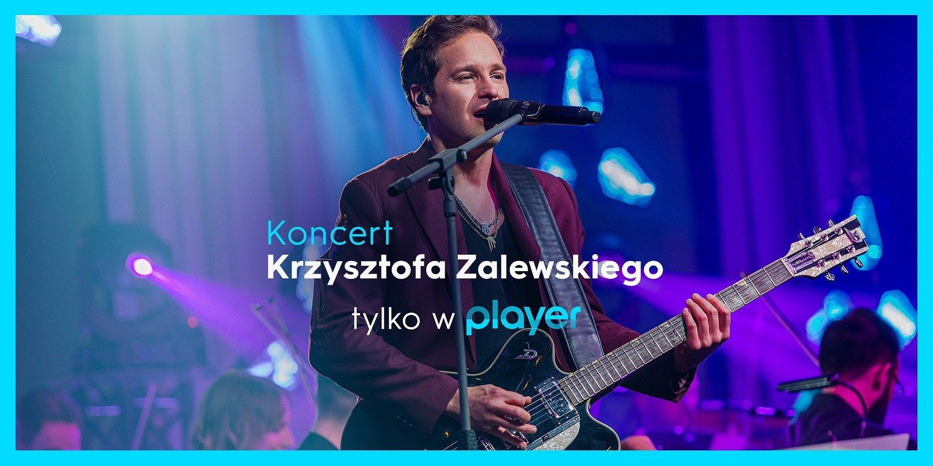 Wyjątkowy koncert Krzysztofa Zalewskiego tylko dla użytkowników Playera