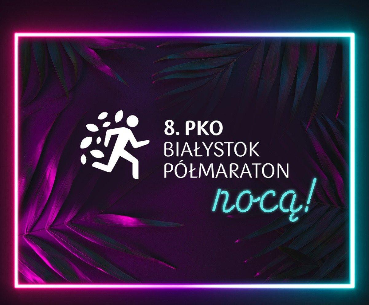 Zapraszamy na 8. PKO Nocny Białystok Półmaraton