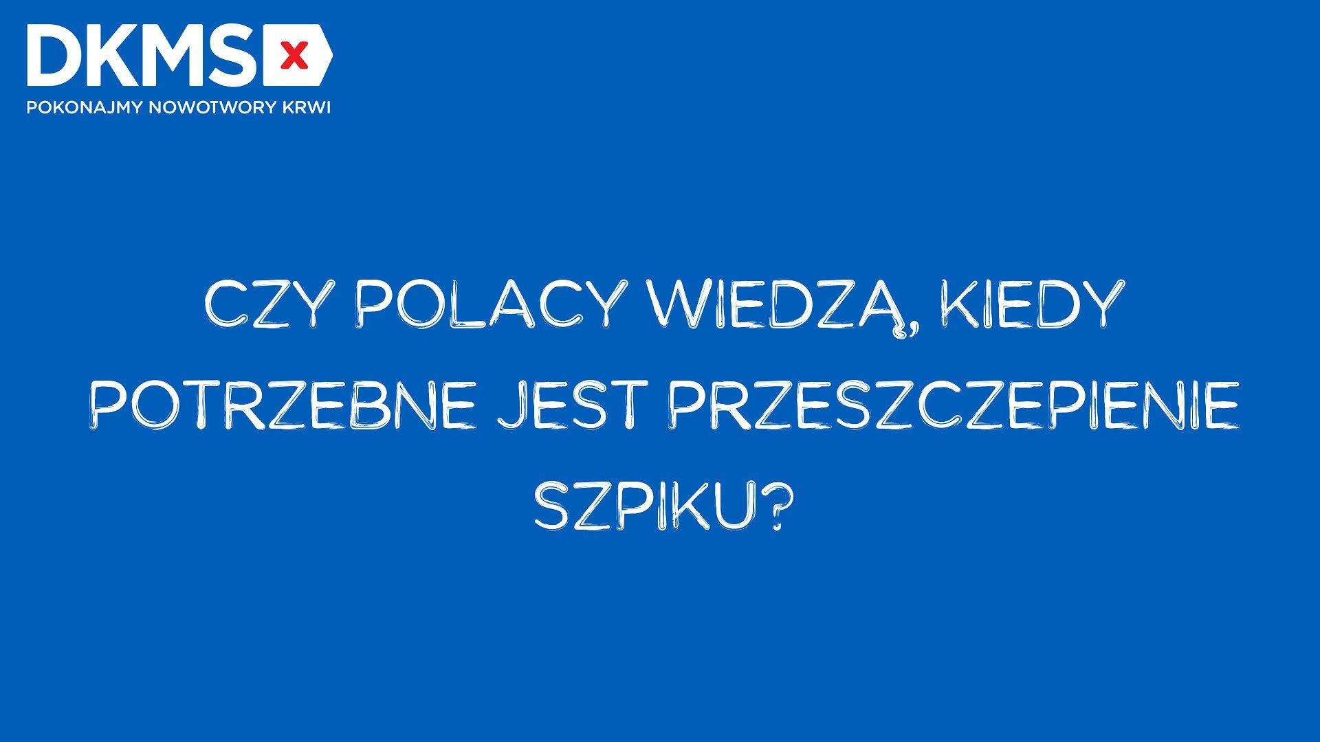 Czy Polacy wiedzą, kiedy potrzebne jest przeszczepienie szpiku? Co wiemy o zgodności Dawcy i Biorcy? Wyniki ogólnopolskiego badania