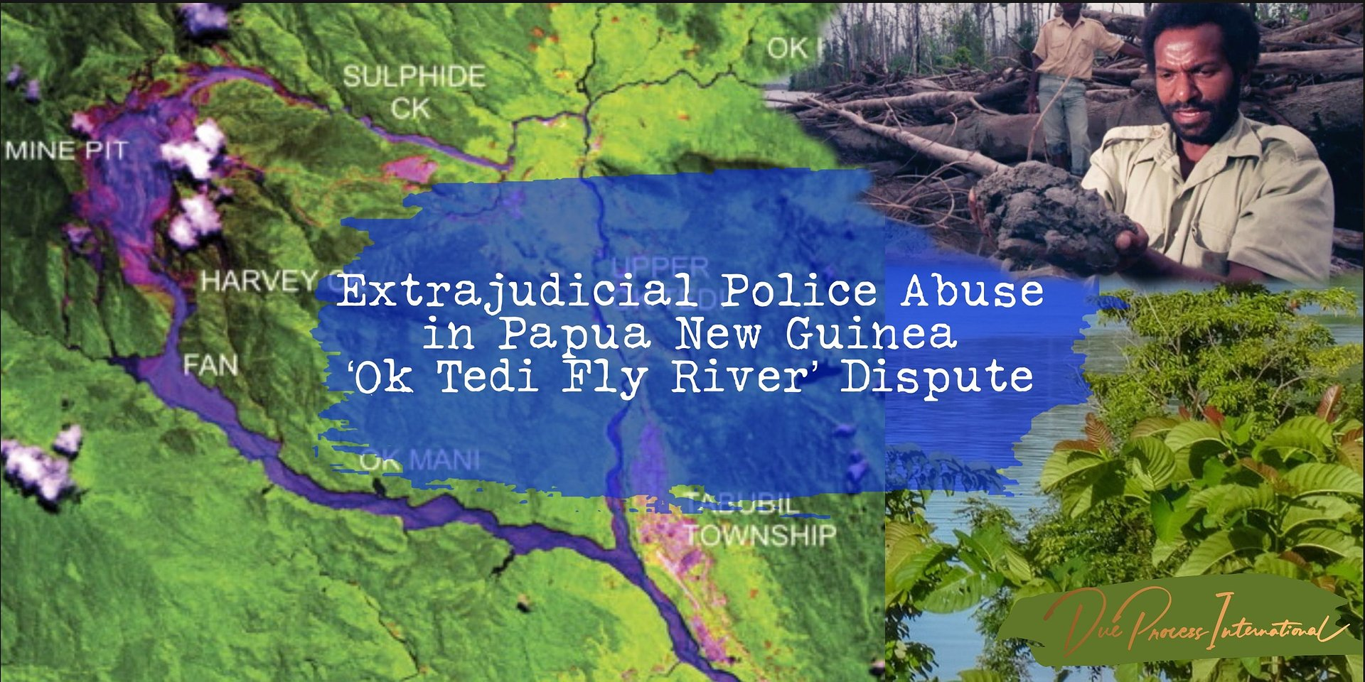 Due Process International calls out extrajudicial police abuses in PNG Ok Tedi Fly River Dispute