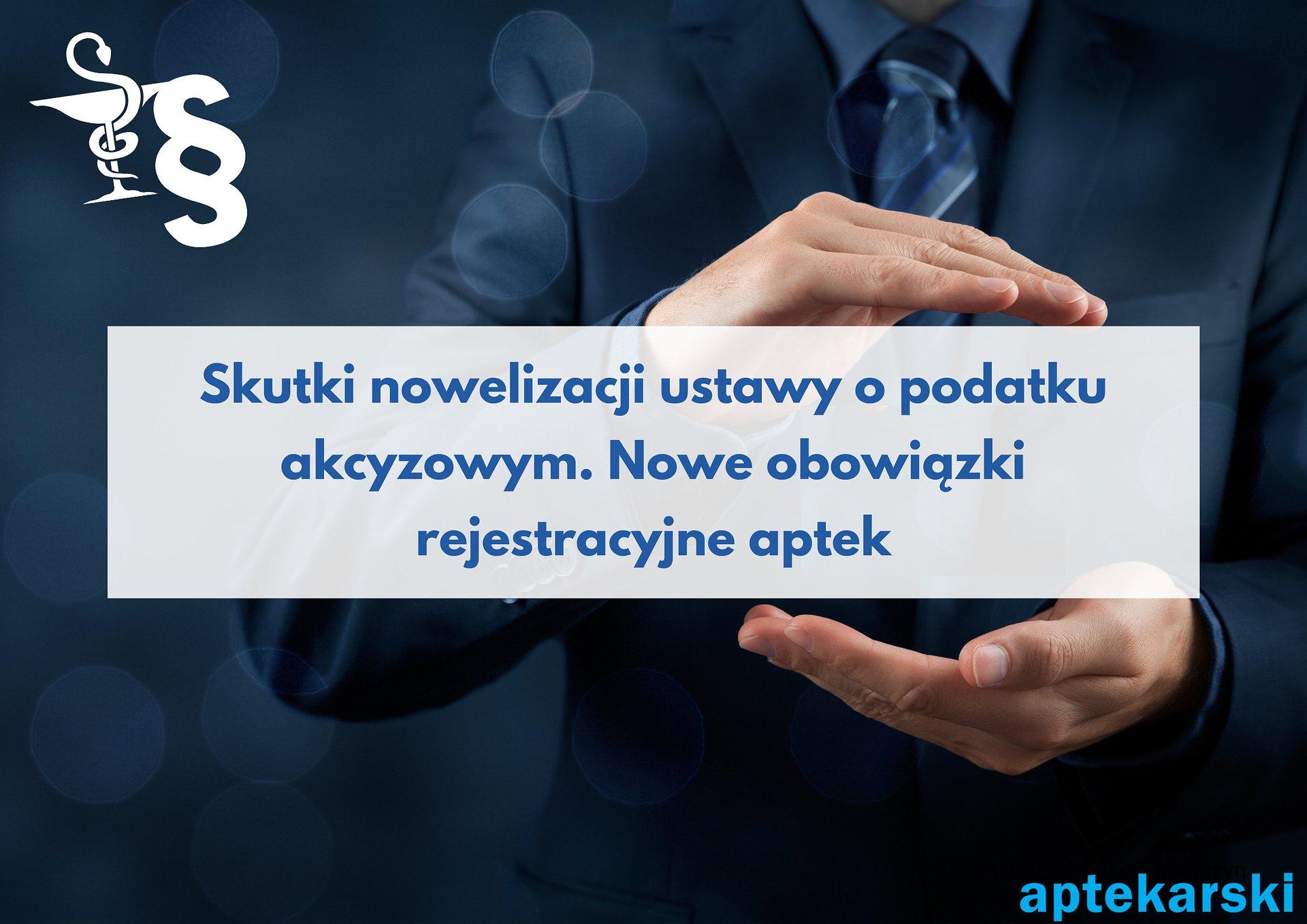 Skutki nowelizacji ustawy o podatku akcyzowym. Nowe obowiązki rejestracyjne aptek
