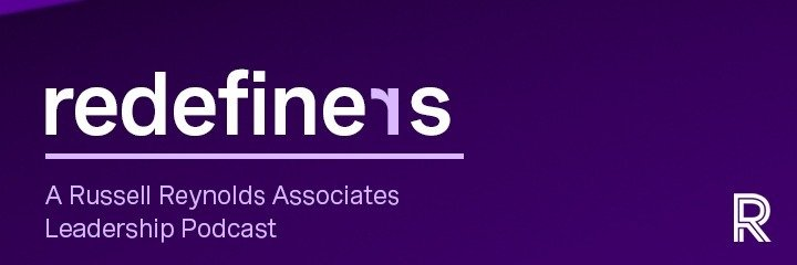 """Global Leadership Advisory Firm Russell Reynolds Associates Launches New """"Redefiners"""" Podcast Series"""