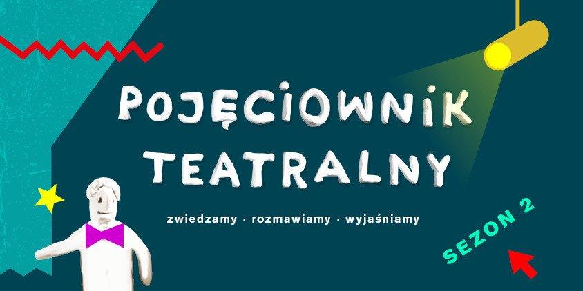 Pojęciownik Teatralny – idziemy dalej!