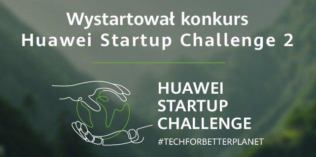 HUAWEI STARTUP CHALLENGE: #TechForBetterPlanet