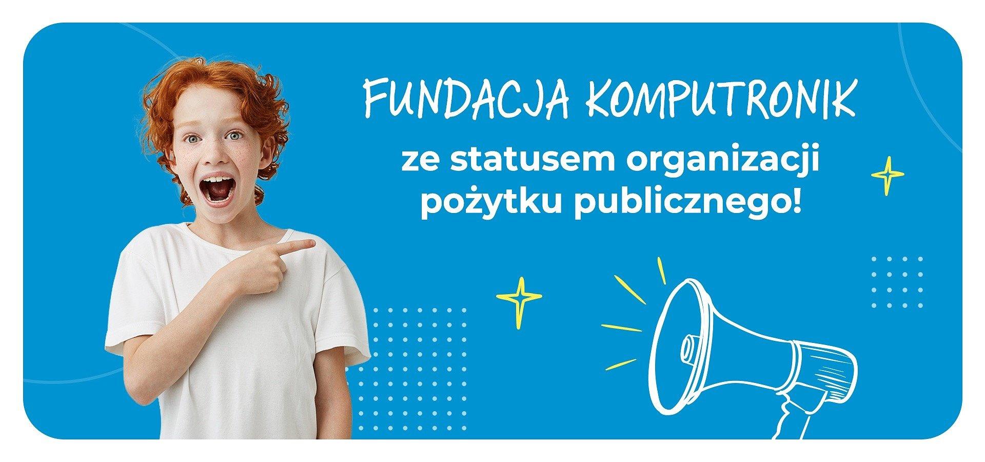 Fundacja Komputronik ze statusem organizacji pożytku publicznego!
