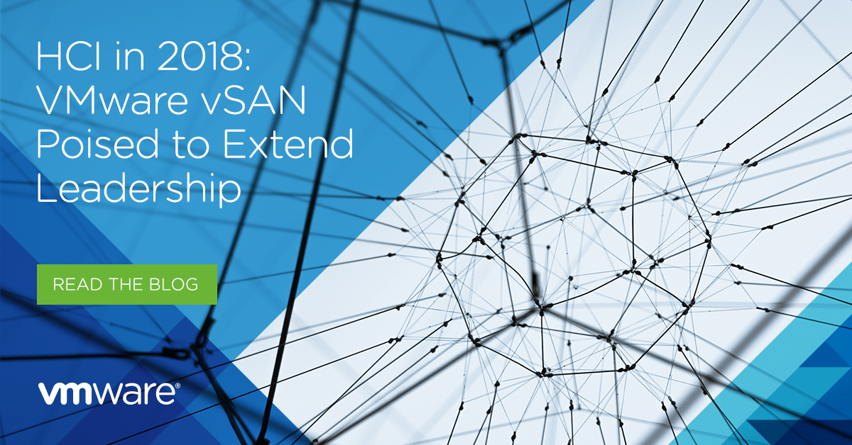 HCI in 2018: VMware vSAN Poised to Extend Leadership
