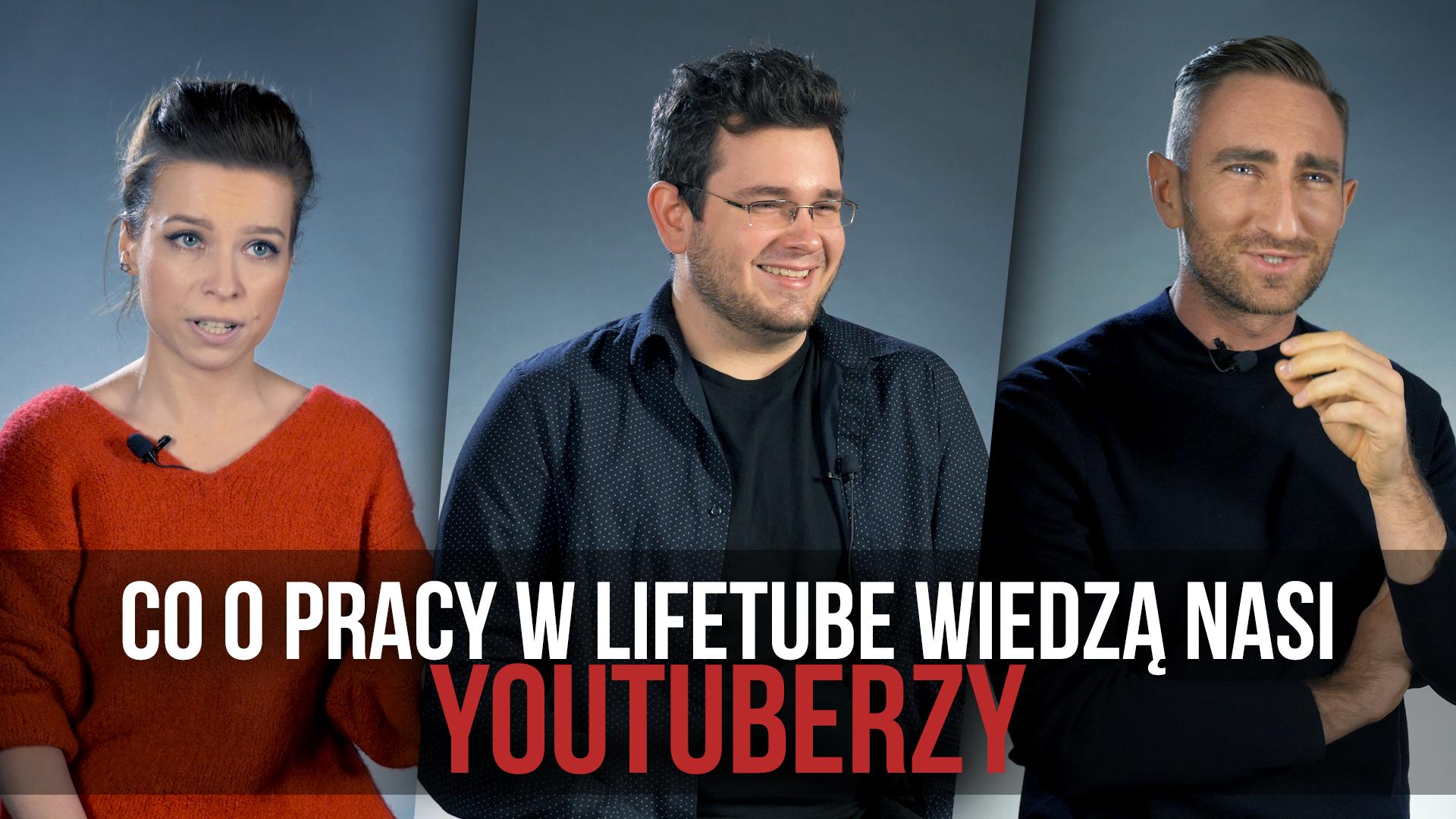 Jak współpracować z youtuberami w employer brandingu.  LifeTube rekrutuje przez YouTube'a [WIDEO]