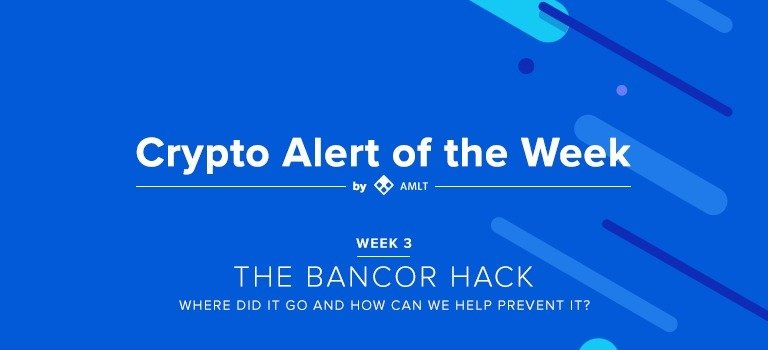 Week 3 of the Crypto Alert of the Week series by AMLT. This week The Bancor Hack Where did it go and how can we help prevent it?