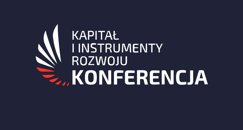 Konferencja Kapitał i Instrumenty dla Rozwoju