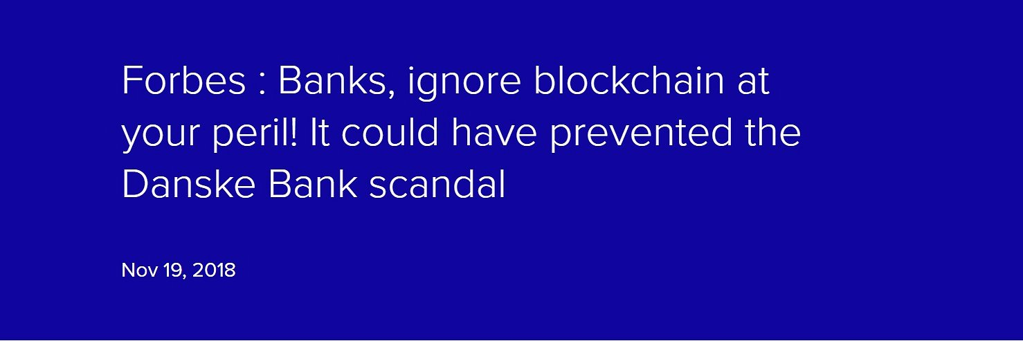 Forbes : Banks, ignore blockchain at your peril! It could have prevented the Danske Bank scandal