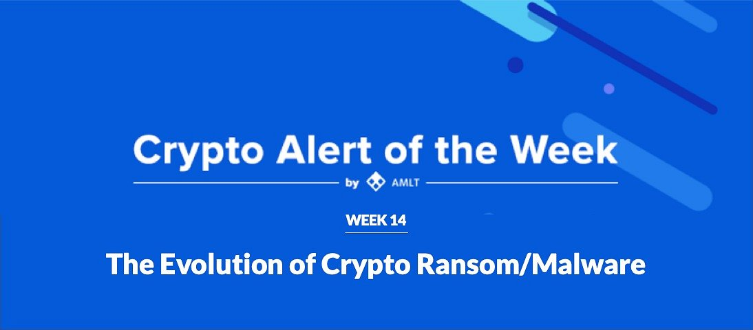 AMLT Crypto Alert of the Week - The Evolution of Crypto Ransom/Malware