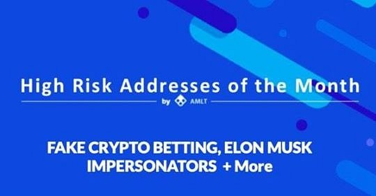 Fake Crypto Betting, Elon Musk Impersonators + More in High Risk Addresses of the Month series by AMLT