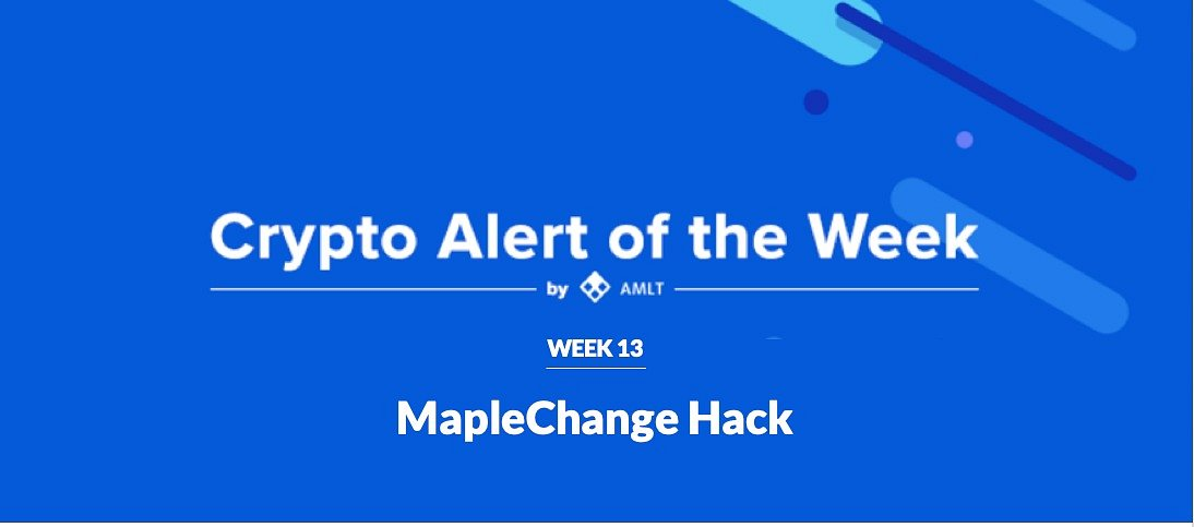 AMLT Crypto Alert of the Week - Maplechange Hack
