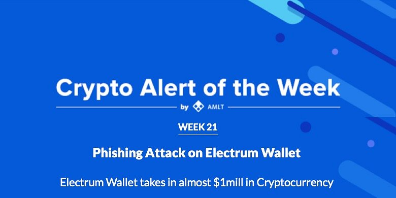 Phishing Attack on Electrum Wallet - AMLT Crypto Alert of the Week
