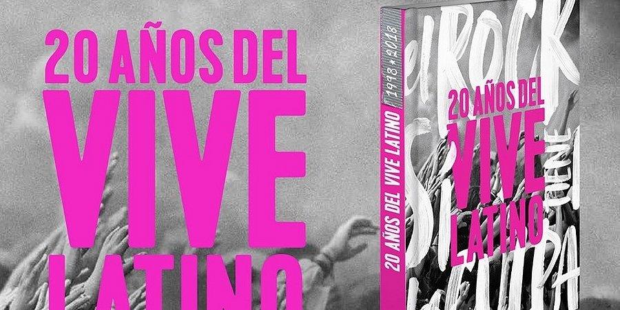¡El Rock Sí Tiene La Culpa! El libro del Vive Latino / Conmemorando sus 20 Años