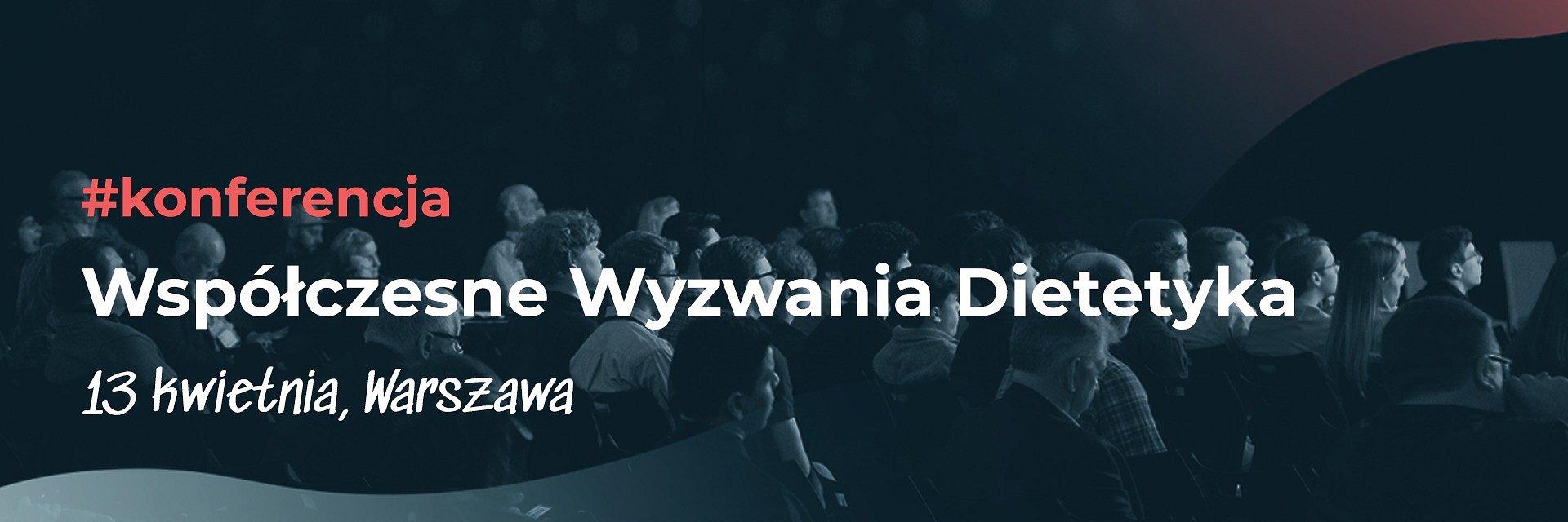 Współczesne Wyzwania Dietetyka – pierwsza tego typu konferencja w Polsce