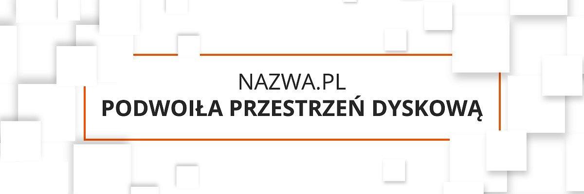Nazwa.pl podwaja przestrzeń dyskową