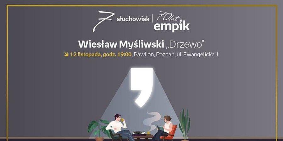 """""""Drzewo"""" Wiesława Myśliwskiego. Słuchowisko w poznańskim Pawilonie na 70-lecie Empiku"""