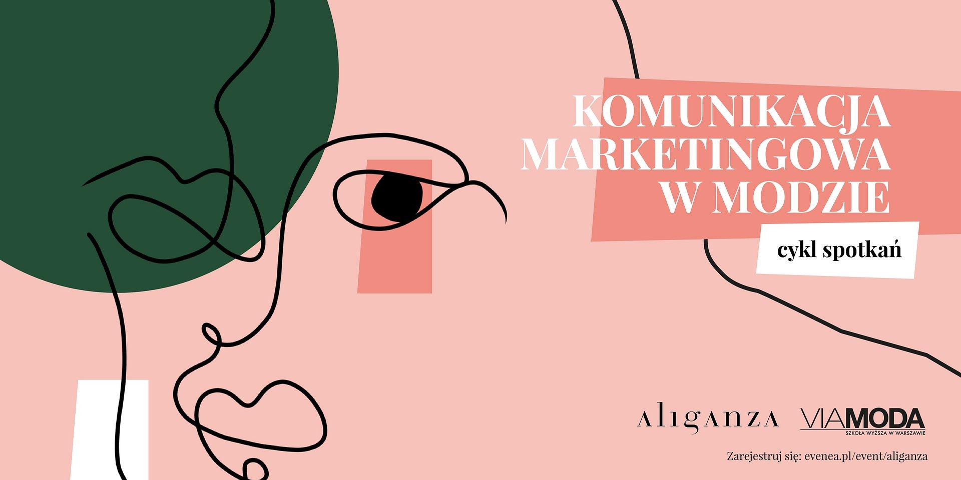 Komunikacja Marketingowa w Modzie - cykl spotkań Aliganza Fashion Agency x VIAMODA