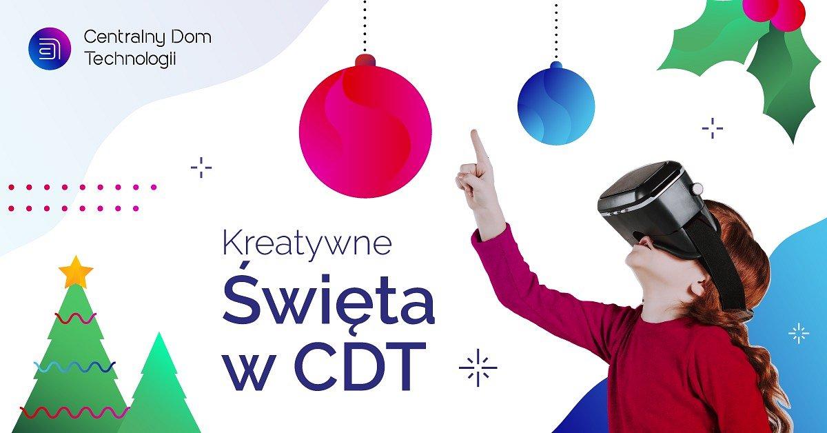Kreatywne Święta w Centralnym Domu Technologii