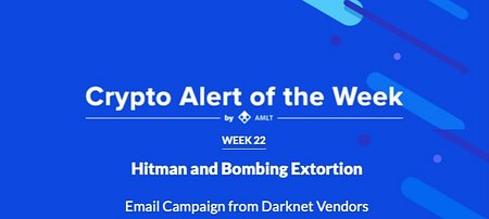 Hitman & Bombing Extortion - AMLT Crypto Alert of the Week